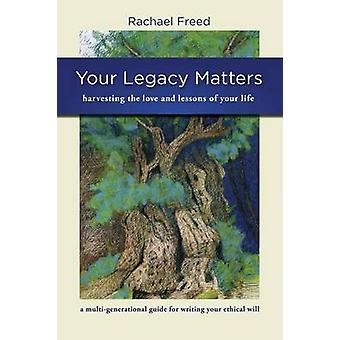 Your Legacy Matters by Freed & Rachael a.