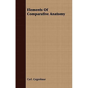 Elements Of Comparative Anatomy by Gegenbaur & Carl.