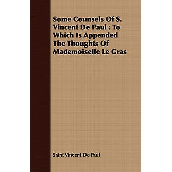 Some Counsels Of S. Vincent De Paul  To Which Is Appended The Thoughts Of Mademoiselle Le Gras by Vincent De Paul & Saint