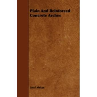 Plain And Reinforced Concrete Arches by Melan & Josef