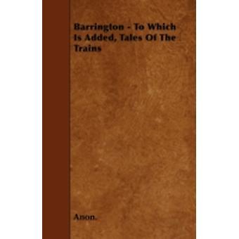 Barrington  To Which Is Added Tales Of The Trains by Anon.