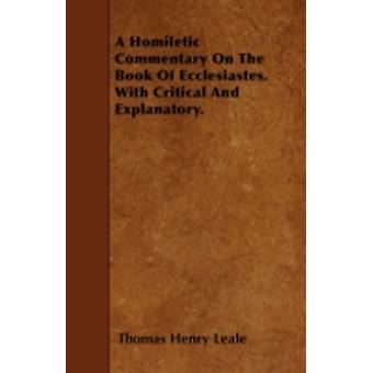 A Homiletic Commentary On The Book Of Ecclesiastes. With Critical And Explanatory. by Leale & Thomas Henry