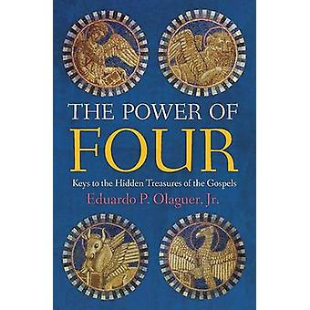 The Power of Four Keys to the Hidden Treasures of the Gospels by Olaguer & Jr. Eduardo P.