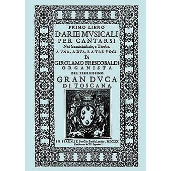 DArie Musicali per Cantarsi Primo Libro  Secondo Libro.  Facsimiles of the 1630 editions. by Frescobaldi & Girolamo