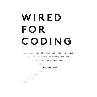 Wired For Coding How to Stand Out From The Crowd and Land Your First Job as a Developer by William & Bushee