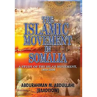THE ISLAMIC MOVEMENT IN SOMALIA A Study of the Islah Movement 19502000 HB by Abdullahi Baadiyow & Abdurahman M