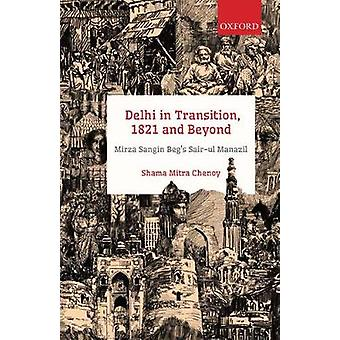 Delhi in Transition - 1821 and Beyond - Mirza Sangin Beg's Sair-ul Man