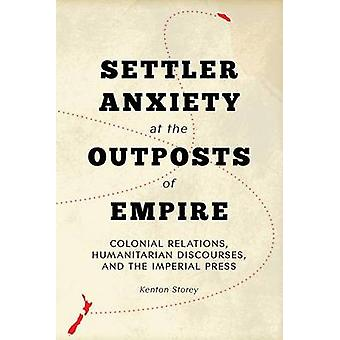 Settler Anxiety at the Outposts of Empire - Colonial Relations - Human