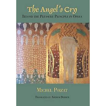The Angel's Cry - Beyond the Pleasure Principle in Opera by Michel Poi