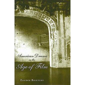 American Drama in the Age of Film by Zander Brietzke - 9780817315719