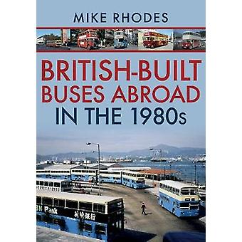 British-Built Buses Abroad in the 1980s by Mike Rhodes - 978144569020