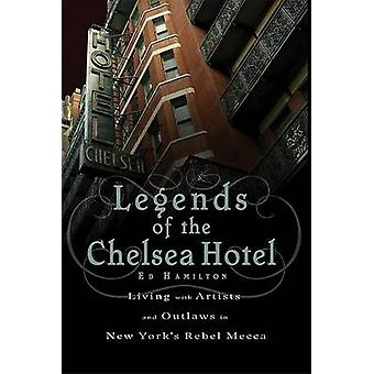Legends of the Chelsea Hotel - Living with Artists and Outlaws in New