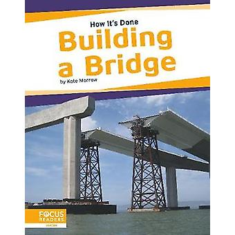 How It's Done - Building a Bridge by  -Kate Morrow - 9781644931134 Book