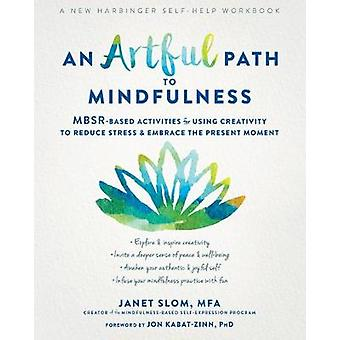 An Artful Path to Mindfulness - MBSR-Based Activities for Using Creati