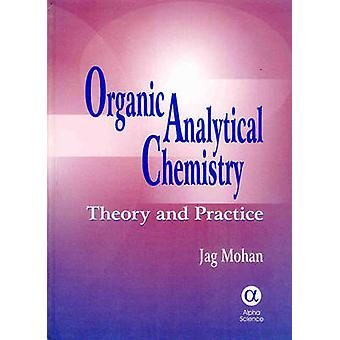 Organic Analytical Chemistry - Theory and Practice by Jag Mohan - 9781