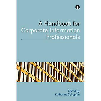 A Handbook for Corporate Information Professionals by Katharine Schop
