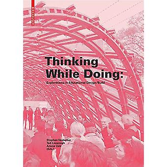 Thinking While Doing - Explorations in Educational Design/Build by Ste