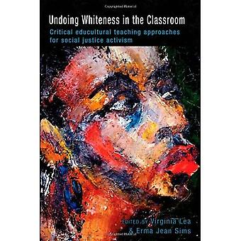 Undoing Whiteness in the Classroom: Critical Educultural Teaching Approaches for Social Justice Activism (Counterpoints, Studies in the Postmodern Theory of Education)