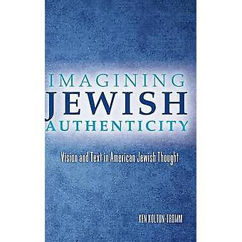 Imagining Jewish Authenticity - Vision and Text in American Jewish Tho