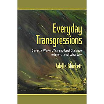 Everyday Transgressions - Domestic Workers' Transnational Challenge to