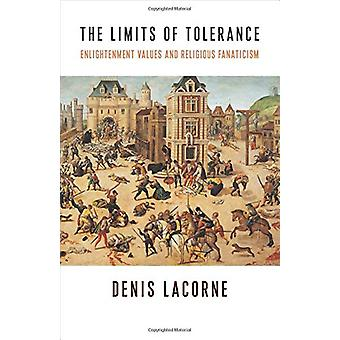 The Limits of Tolerance - Enlightenment Values and Religious Fanaticis