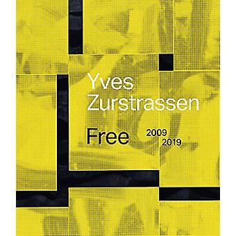 Yves Zurstrassen - Free. 2009-2019 by Olivier Kaeppelin - 978030024656