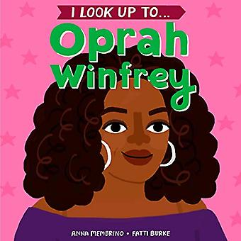 I Look Up To...Oprah Winfrey by Anna Membrino - 9781984852120 Book