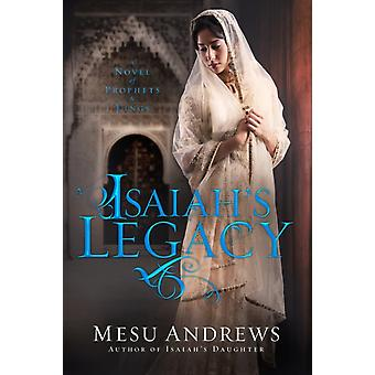 Isaiahs Legacy  A Novel of Prophets and Kings by Mesu Andrews