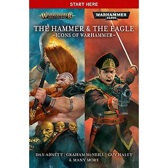 The Hammer and the Eagle The Icons of the Warhammer Worlds by Abnett & Dan