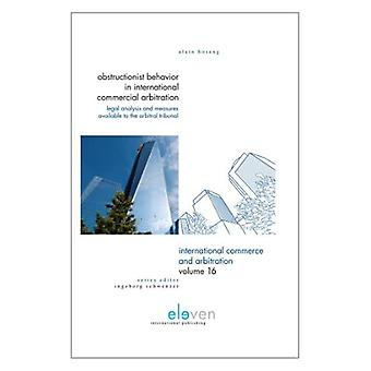 Obstructionist Behavior in International Commercial Arbitration: Legal Analysis and Measures Available to the...