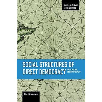 Social Structures of Direct Democracy On the Political Economy of Equality Studies in Critical Social Sciences 68