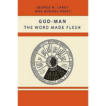 God-Man - The Word Made Flesh by Former Professor of Government George