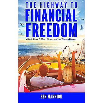 The Highway to Financial Freedom - A Basic Guide to Money Management a