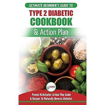 Type 2 Diabetes Cookbook & Action Plan - The Ultimate Beginner's D