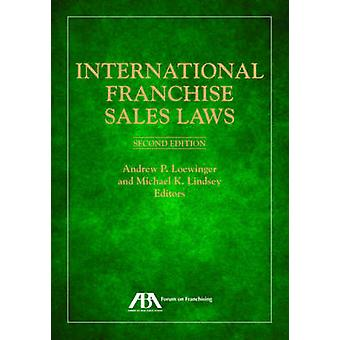 International Franchise Sales Laws by Edited by Andrew P Loewinger & Edited by Michael K Lindsey