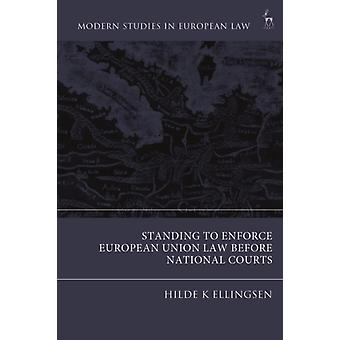Standing to Enforce European Union Law before National Courts by Hilde K Lund & Co Ellingsen