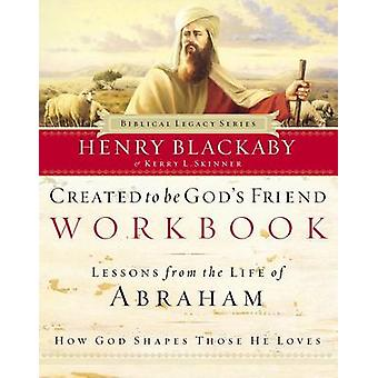 Created to be Gods Friend by Kerry L Skinner - Henry T. Blackaby - 97