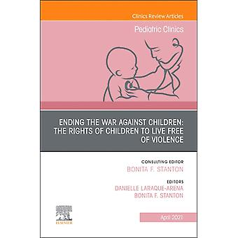 Ending the War against Children The Rights of Children to Live Free of Violence An Issue of Pediatric Clinics of North America by Edited by Bonita F Stanton & Edited by Danielle Laraque arena