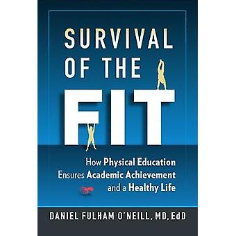 Survival of the Fit How Physical Education Ensures Academic Achievement and a Healthy Life