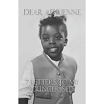 Dear Adrienne  7 Letters To My Younger Self by Adrienne Hunt