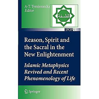 Reason, Spirit and the Sacral in the New Enlightenment: Islamic Metaphysics Revived and Recent Phenomenology of Life