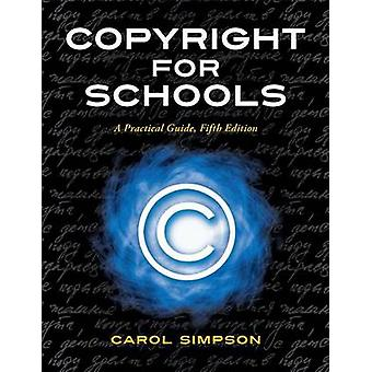 Copyright for Schools A Practical Guide by Simpson & Carol