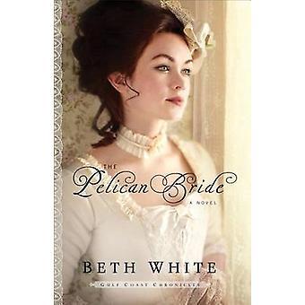 Pelican Bride - romaani Beth White - 9780800721978 kirja