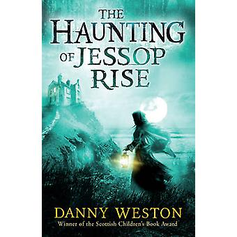 The Haunting of Jessop Rise by Danny Weston - 9781783444618 Book
