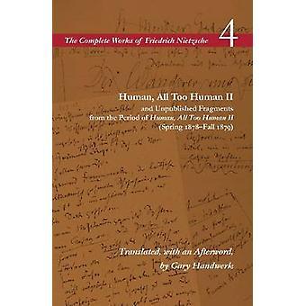 Menschen - nur allzu menschlich II und unveröffentlichte Fragmente aus der Zeit der