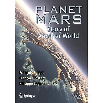 Planet Mars: Story of Another World (Springer-Praxis Books in Popular Astronomy): Story of Another World (Springer-Praxis Books in Popular Astronomy)