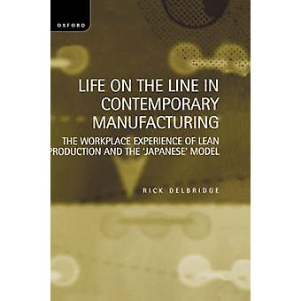 Life on the Line in Contemporary Manufacturing The Workplace Experience of Lean Production and the Japanese Model by Delbridge & Rick