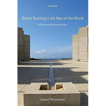 Divine Teaching and the Way of the World A Defense of Revealed Religion by Fleischacker & Samuel