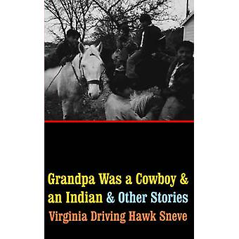Grandpa Was a Cowboy and an Indian and Other Stories by Sneve & Virginia Driving Hawk