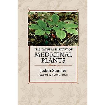 The Natural History of Medicinal Plants by Sumner & Judith